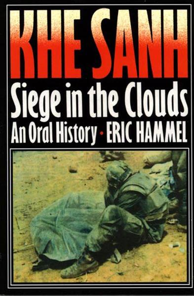 Khe Sanh: Siege in the Clouds By: Eric Hammel