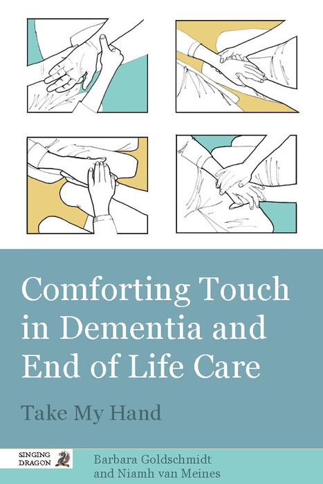 Comforting Touch in Dementia and End of Life Care Take My Hand