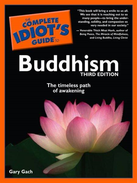 The Complete Idiot's Guide to Buddhism, 3rd Edition By: Gary Gach