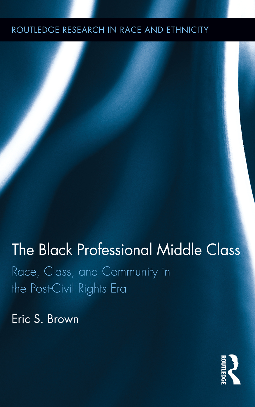 The Black Professional Middle Class: Race,  Class,  and Community in the Post-Civil Rights Era Race,  Class,  and Community in the Post-Civil Rights Era