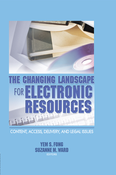 The Changing Landscape for Electronic Resources Content,  Access,  Delivery,  and Legal Issues