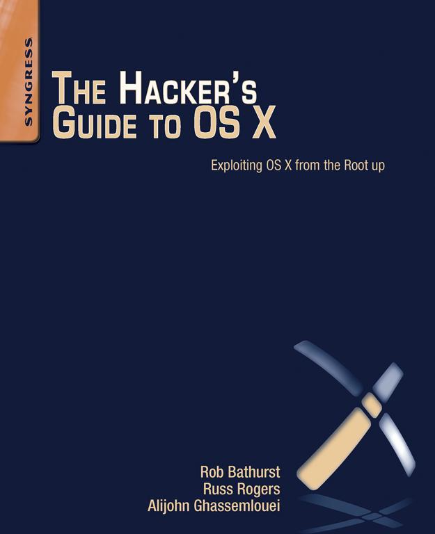 The Hacker's Guide to OS X Exploiting OS X from the Root Up