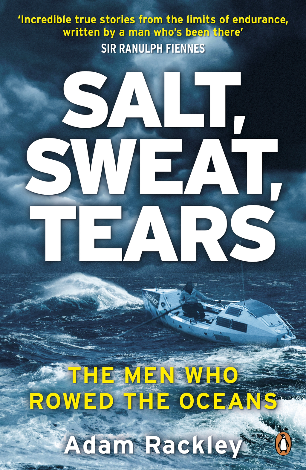 Salt,  Sweat,  Tears The Men Who Rowed the Oceans