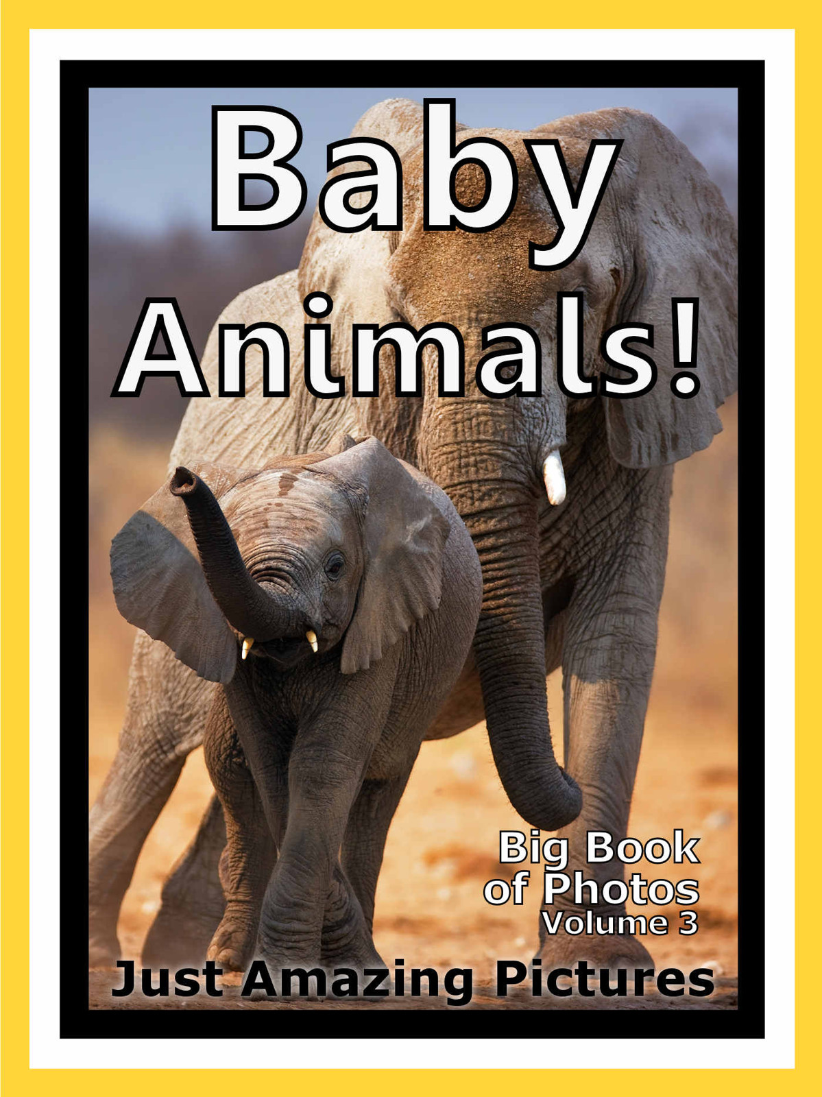 Just Baby Animal Photos! Big Book of Photographs & Pictures of Baby Animals, Vol. 3