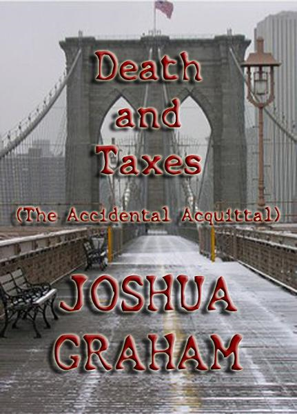 Death and Taxes (The Accidental Acquittal) By: Joshua Graham