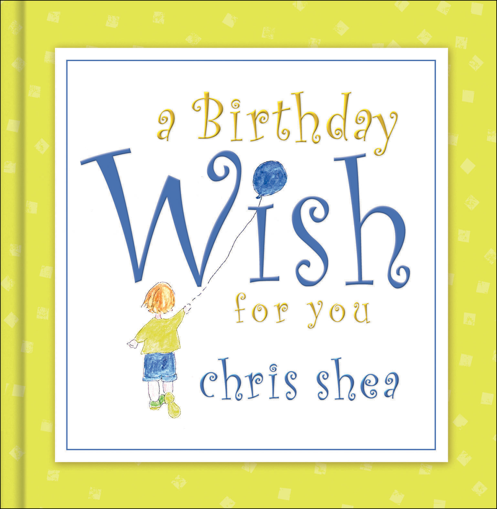A Birthday Wish for You By: Chris Shea