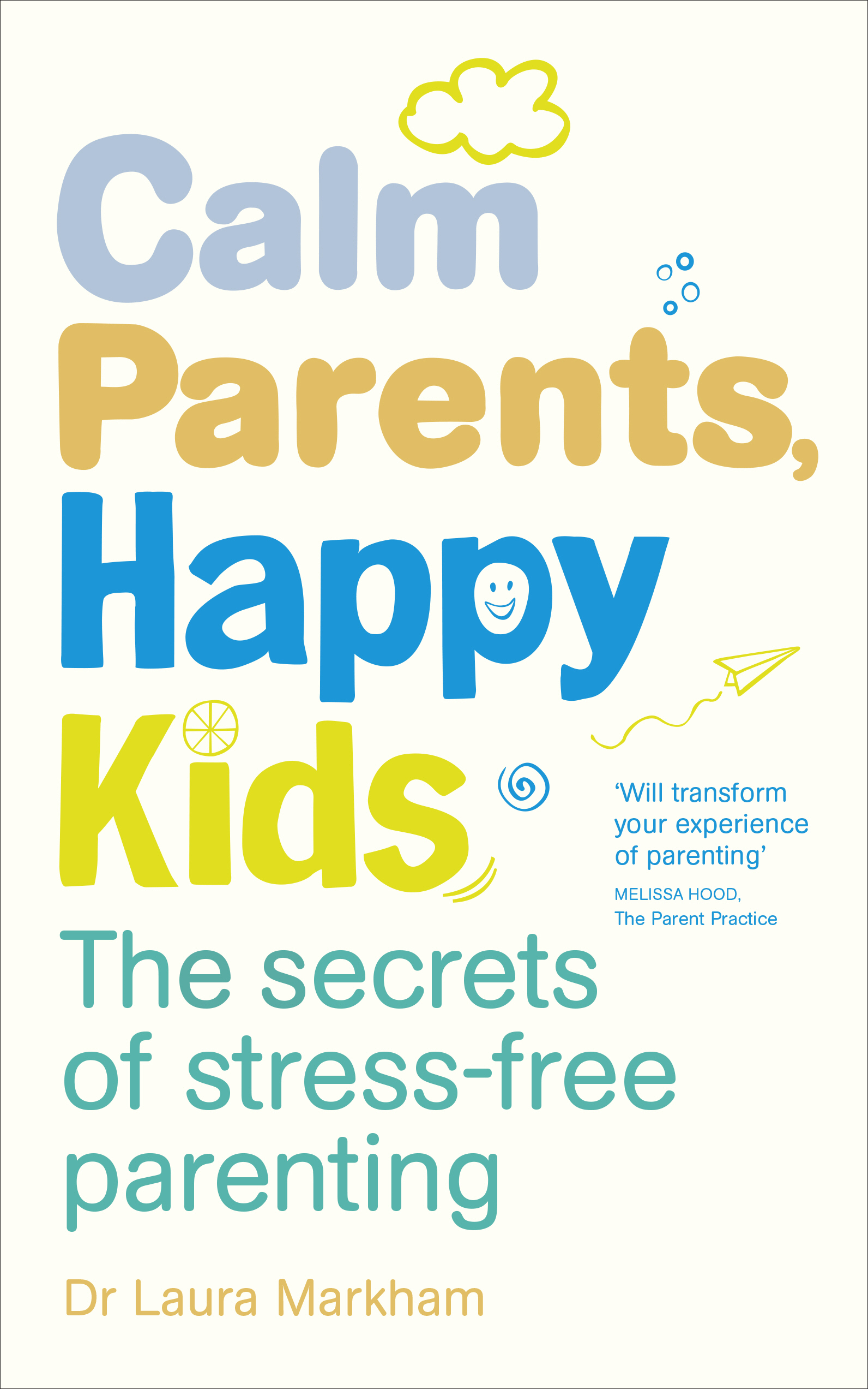 Calm Parents,  Happy Kids The Secrets of Stress-free Parenting