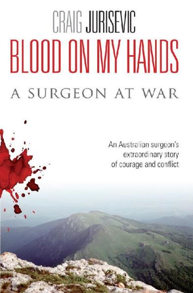 Blood On My Hands - A Surgeon At War