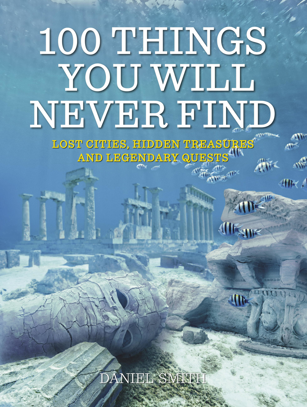 100 Things You Will Never Find Lost Cities,  Hidden Treasures and Legendary Quests