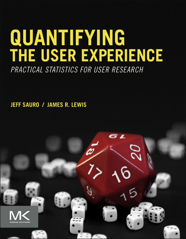 Quantifying the User Experience By: James R Lewis,Jeff Sauro