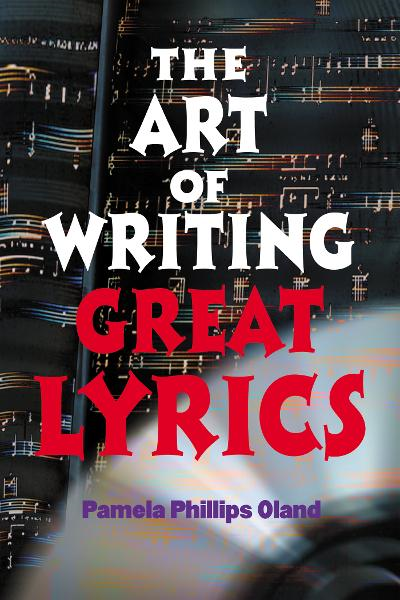 The Art of Writing Great Lyrics By: Pamela Phillips Oland