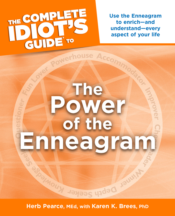 The Complete Idiot's Guide to the Power of the Enneagram By: Herb Pearce,Karen Brees