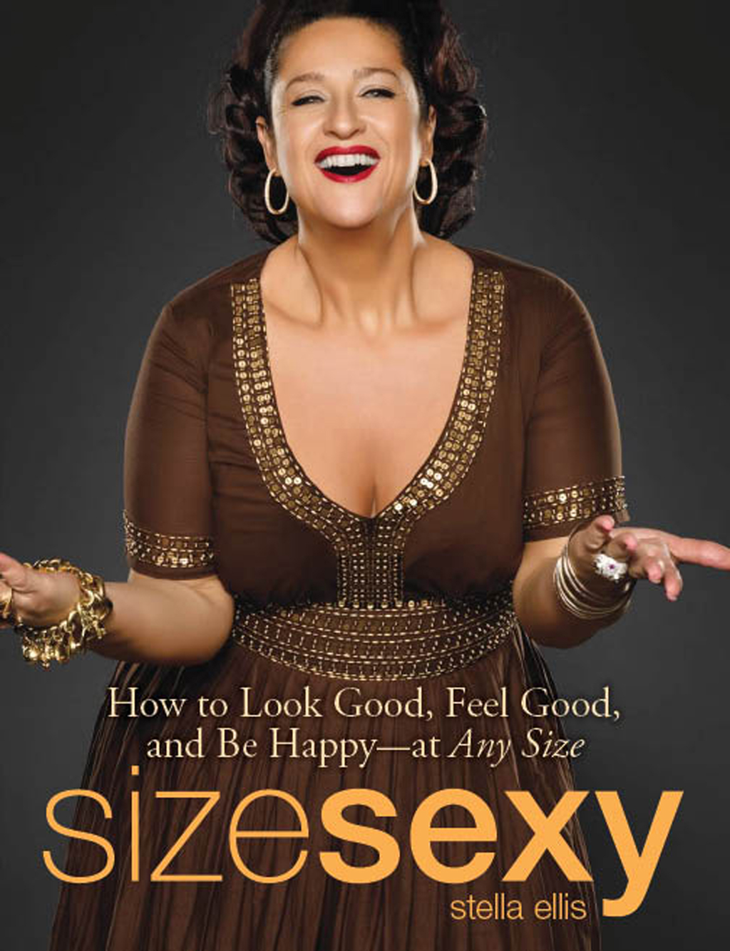 Size Sexy How to Look Good,  Feel Good,  and Be Happy - At Any Size
