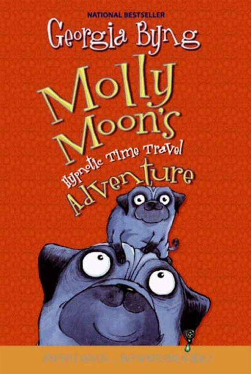 Molly Moon's Hypnotic Time Travel Adventure By: Georgia Byng