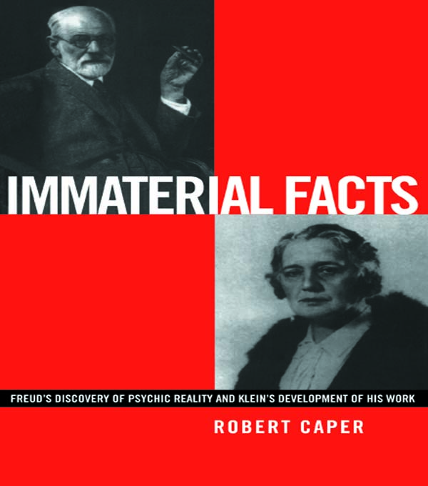 Immaterial Facts Freud's Discovery of Psychic Reality and Klein's Development of His Work