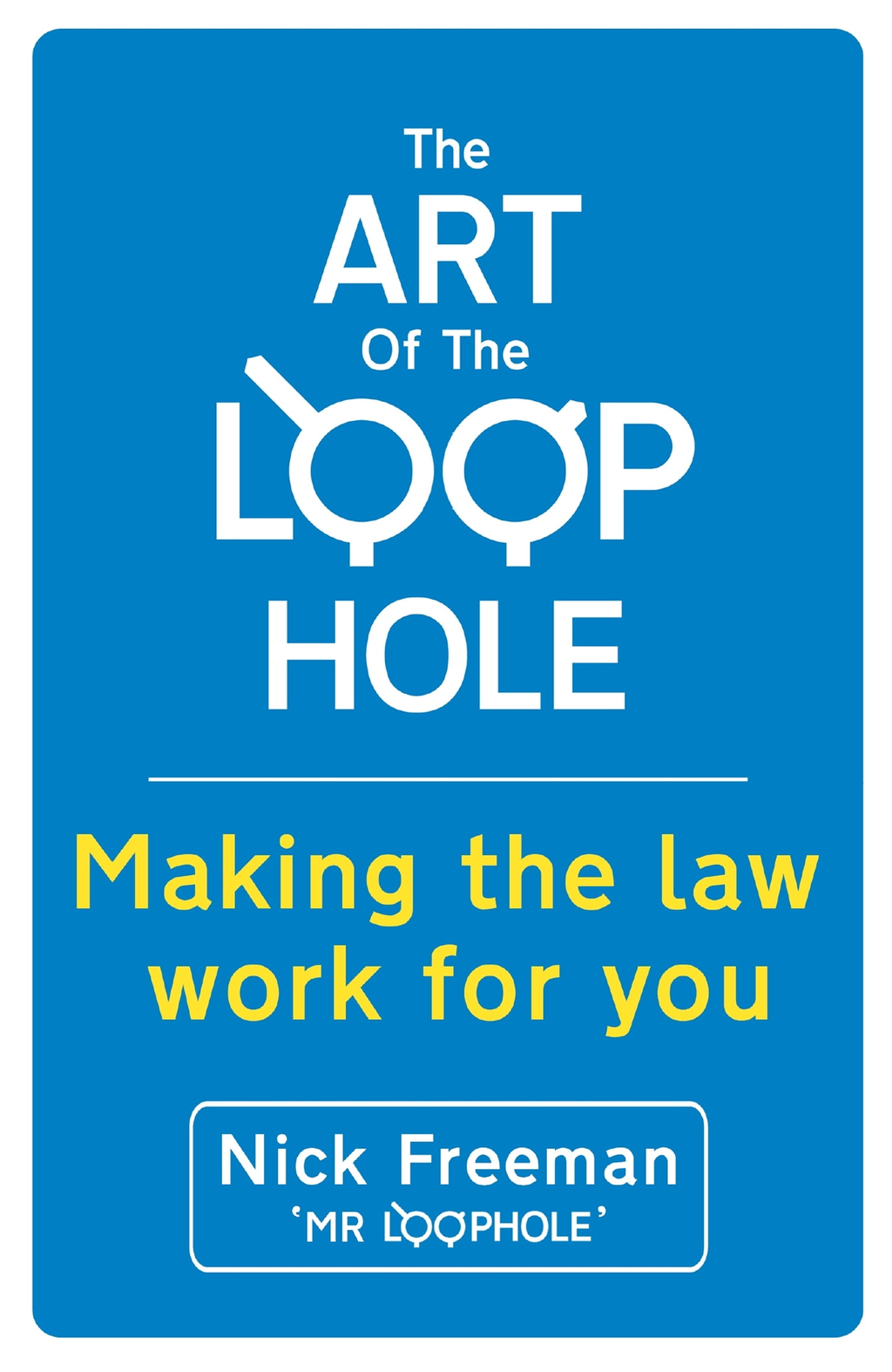 The Art of the Loophole: Making the law work for you Making the law work for you