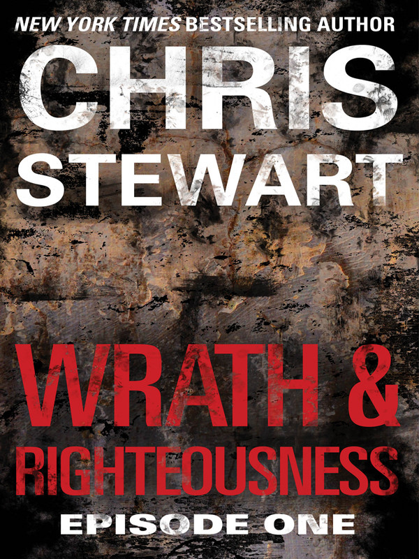 Wrath & Righteousness: Episode One By: Chris Stewart