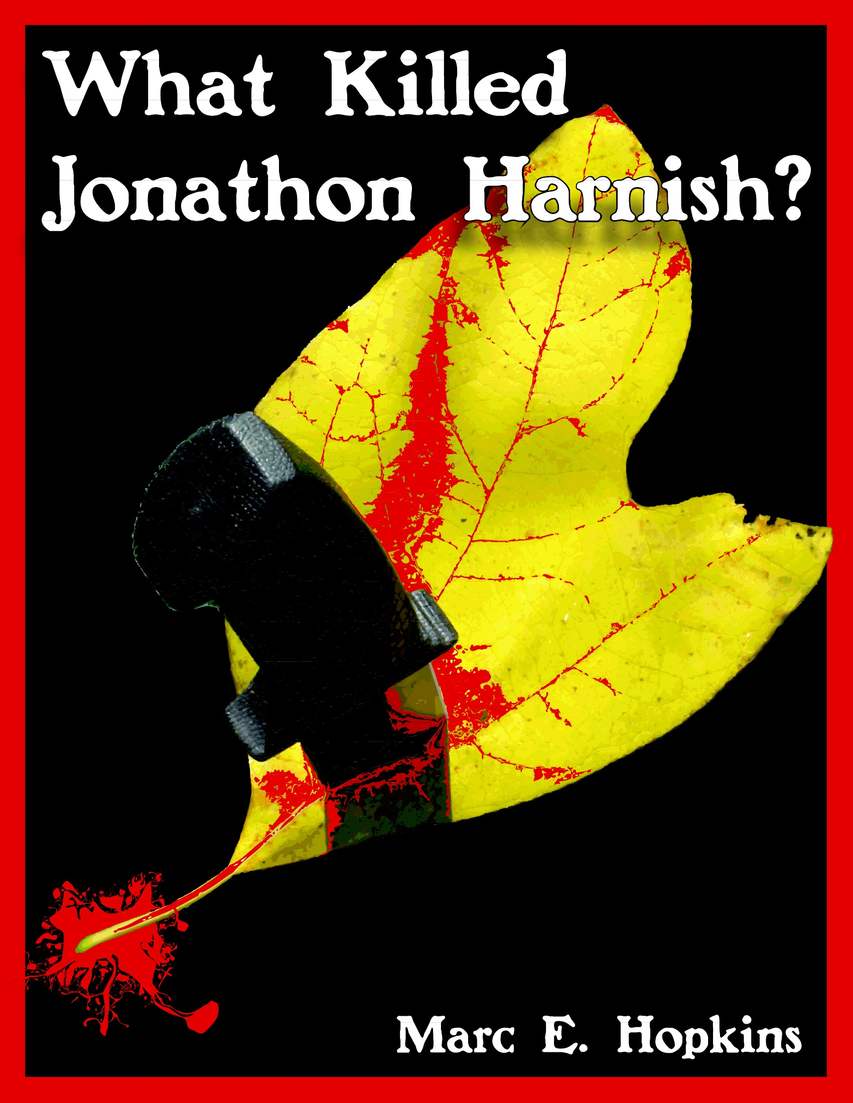 What Killed Jonathon Harnish? By: Marc Hopkins