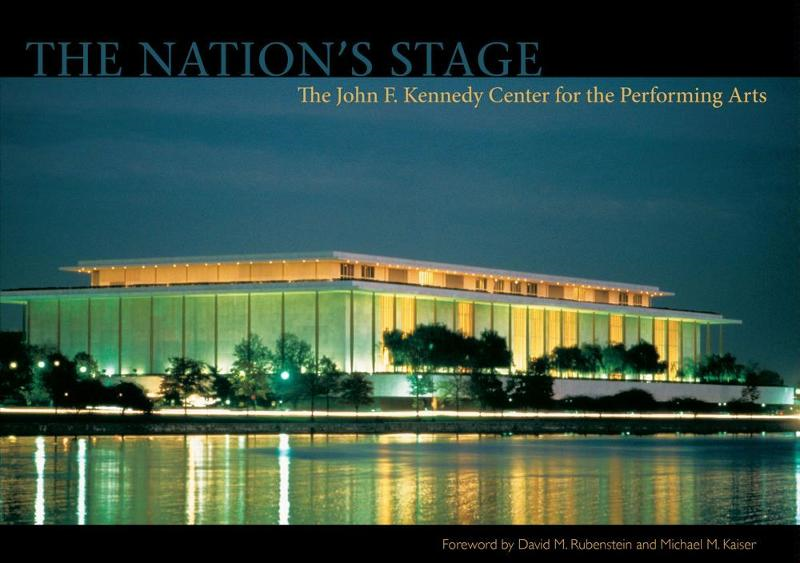 The Nation's Stage The John F. Kennedy Center for the Performing Arts