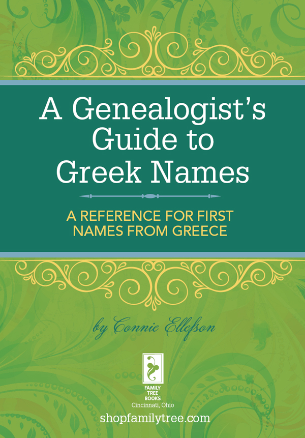 A Genealogist's Guide to Greek Names A Reference for First Names from Greece