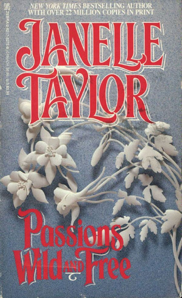 Passions Wild And Free By: Janelle Taylor