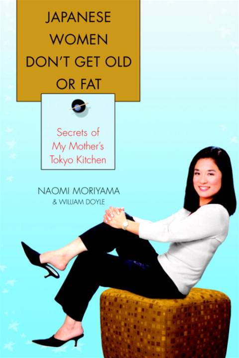Japanese Women Don't Get Old or Fat By: Naomi Moriyama,William Doyle