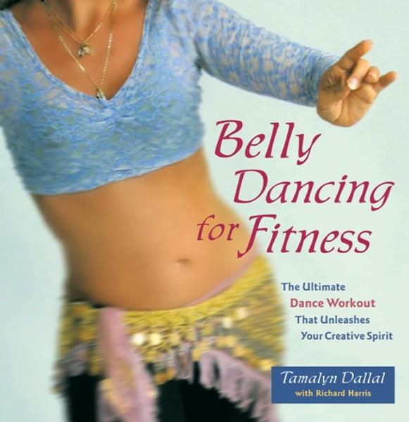 Belly Dancing for Fitness By: Tamalyn Dallal