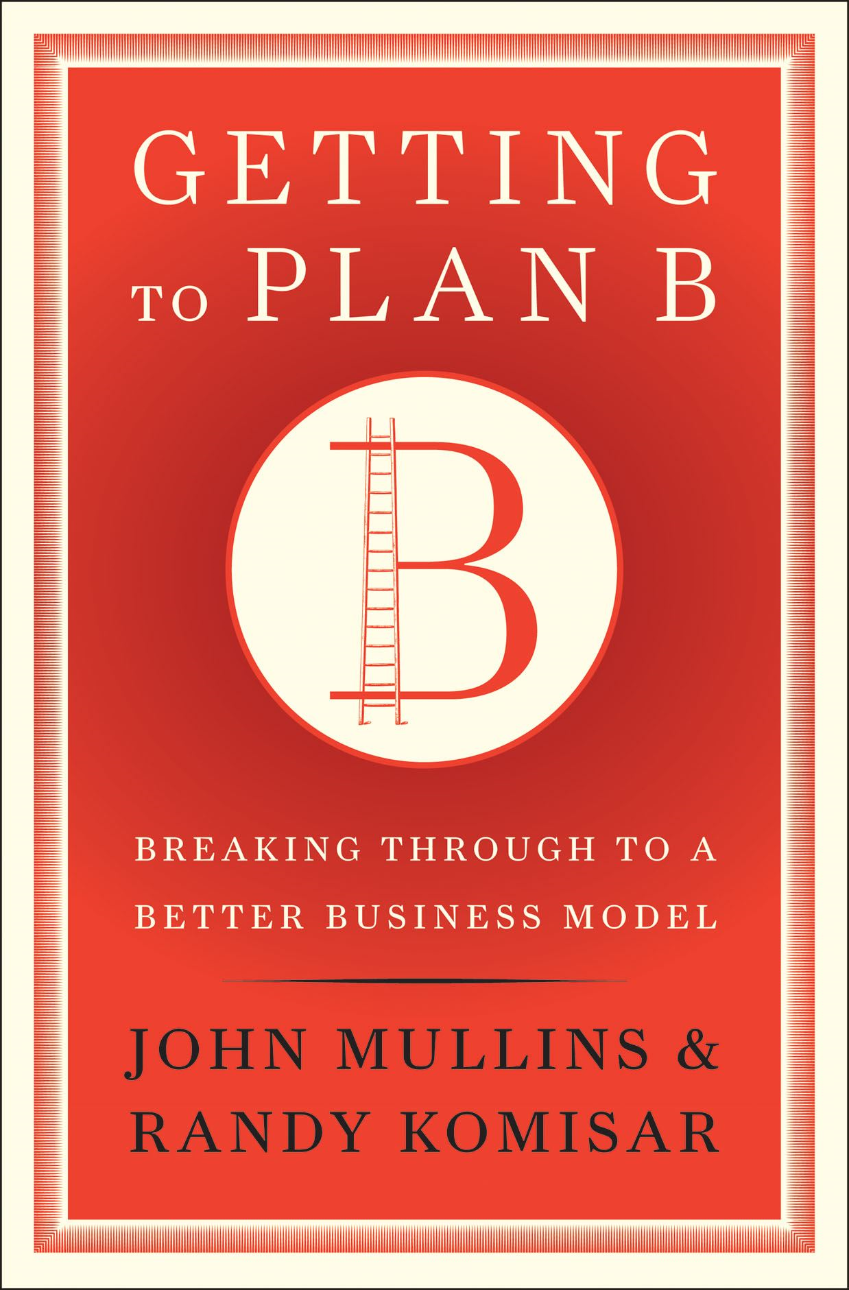 Getting to Plan B By: John Mullins,Randy Komisar