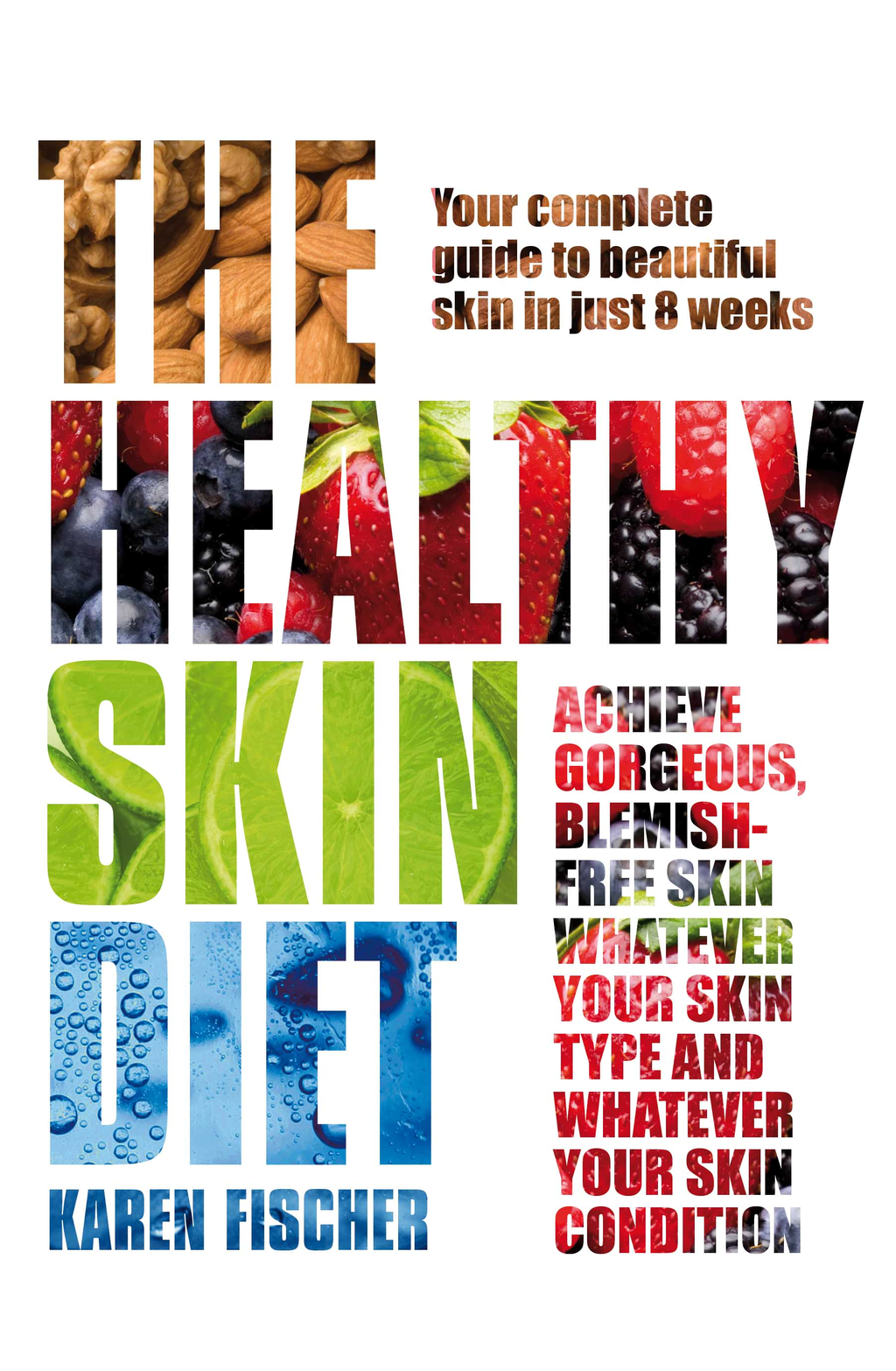 The Healthy Skin Diet Your complete guide to beautiful skin in just 8 weeks!