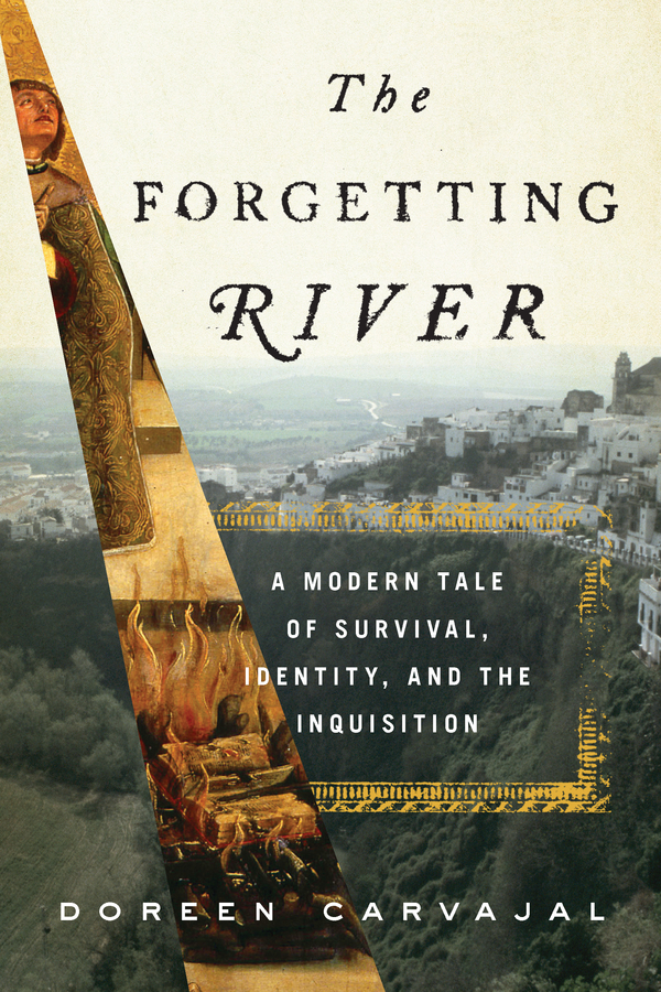 The Forgetting River A Modern Tale of Survival,  Identity,  and the Inquisition