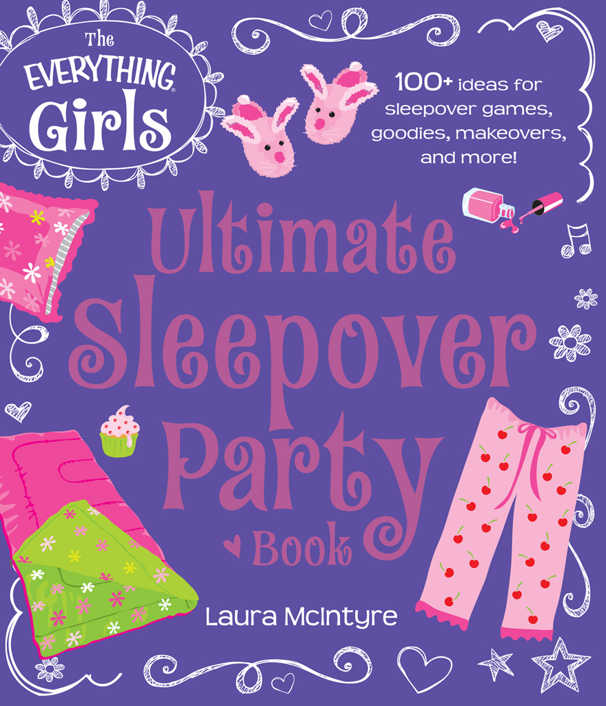 The Everything Girls Ultimate Sleepover Party Book 100+ Ideas for Sleepover Games,  Goodies,  Makeovers,  and More!