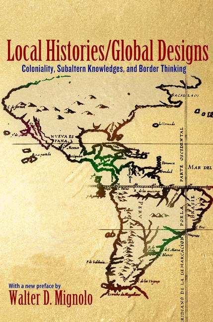 Local Histories/Global Designs By: Walter D. Mignolo