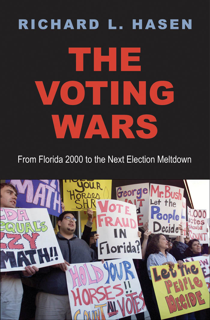 The Voting Wars: From Florida 2000 to the Next Election Meltdown By: Richard L. Hasen