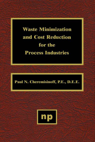 Waste Minimization and Cost Reduction for the Process Industries