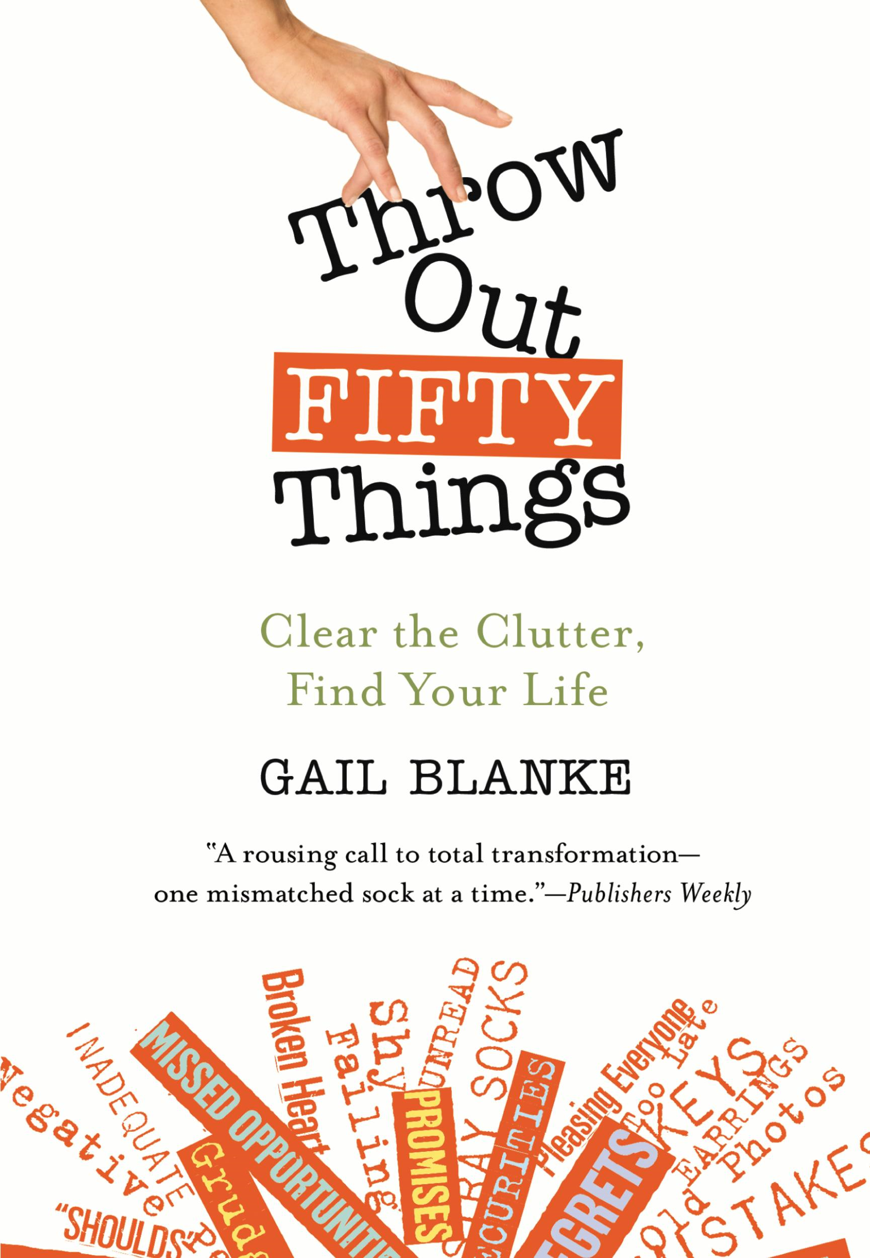 Throw Out Fifty Things By: Gail Blanke