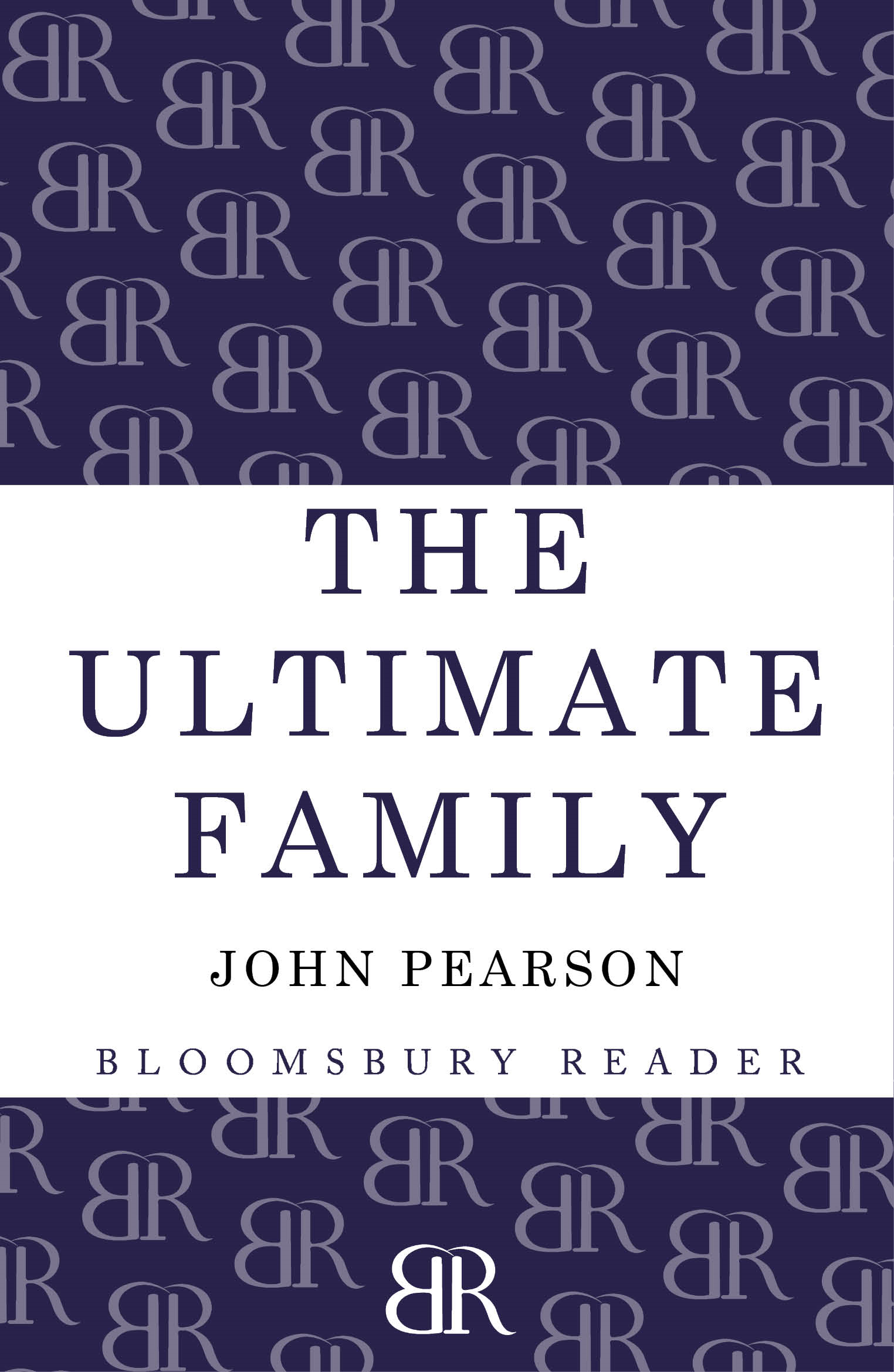 The Ultimate Family: The Making of the Royal House of Windsor By: John Pearson