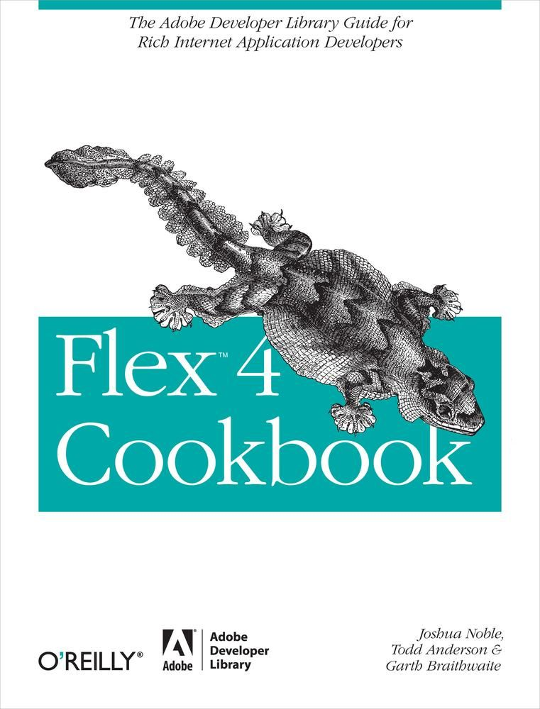 Flex 4 Cookbook By: Garth Braithwaite,Joshua Noble,Marco Casario,Rich Tretola,Todd Anderson