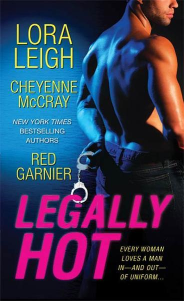 Legally Hot By: Cheyenne McCray,Lora Leigh,Red Garnier