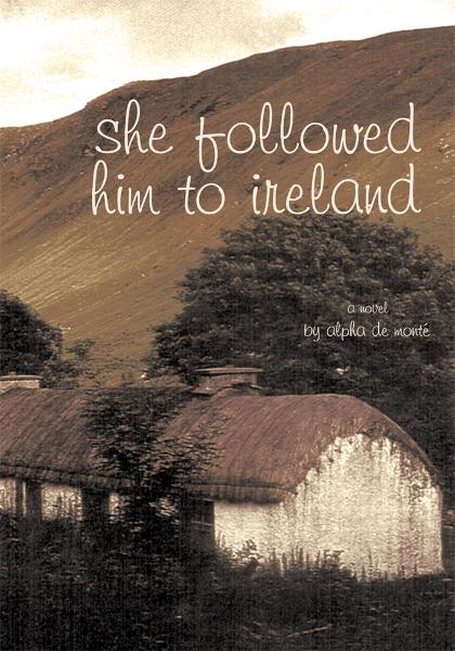 She Followed Him To Ireland By: Alpha de Monté
