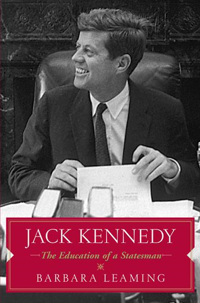 Jack Kennedy: The Education of a Statesman By: Barbara Leaming