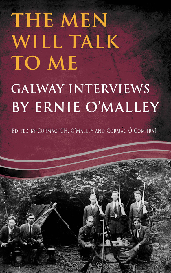 The Men Will Talk to Me (Ernie O'Malley Series Galway): Interviews from Ireland's Fight for Independence  By: Ernie  O'Malley