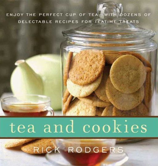 Tea and Cookies: Enjoy the Perfect Cup of Tea--with Dozens of Delectable Recipes for Teatime Treats By: Rick Rodgers