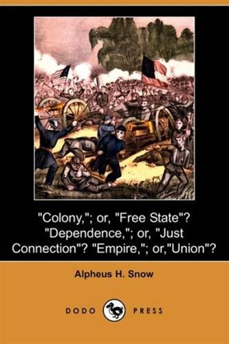 """Colony,""--Or ""Free State""? ""Dependence,""--Or ""Just Connection""?"