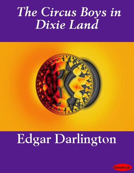 The Circus Boys in Dixie Land By: Edgar B. P. Darlington