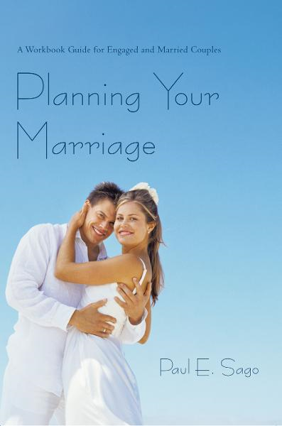 Planning Your Marriage By: Paul E. Sago