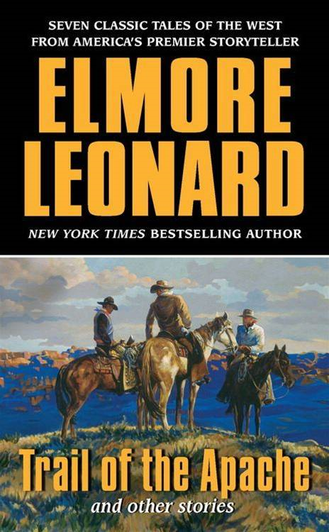 Trail of the Apache and Other Stories By: Elmore Leonard