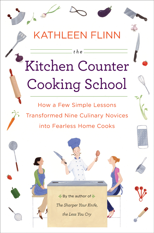 The Kitchen Counter Cooking School By: Kathleen Flinn