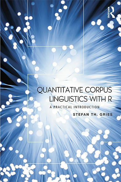 Quantitative Corpus Linguistics with R By: Stefan Th. Gries