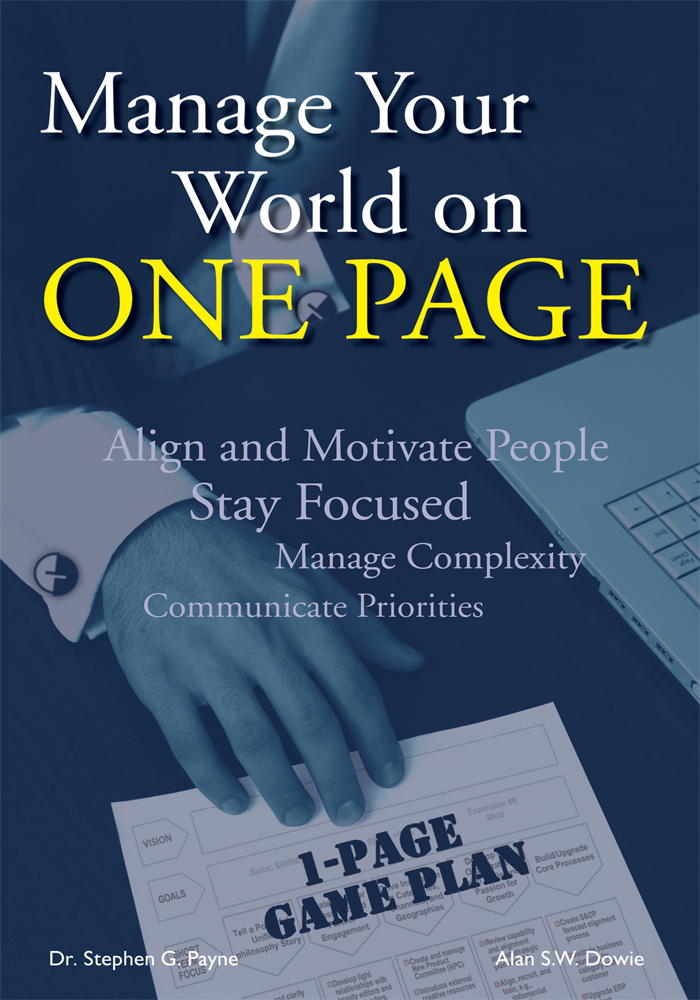 Manage Your World on ONE PAGE By: Dr. Stephen G. Payne Alan S.W. Dowie
