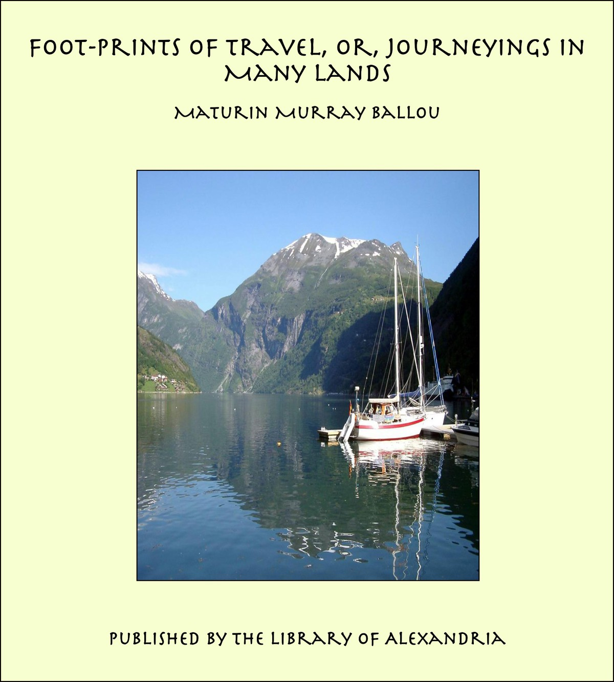 Foot-prints of Travel, or, Journeyings in Many Lands By: Maturin Murray Ballou